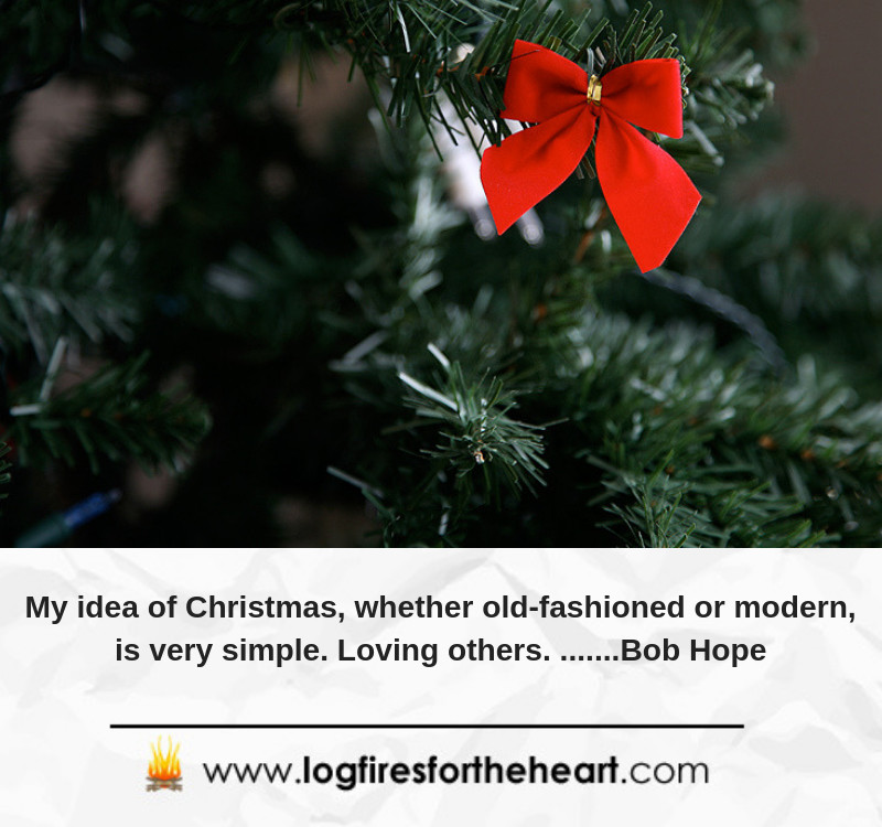 My idea of Christmas, whether old-fashioned or modern, is very simple: loving others......Bob Hope