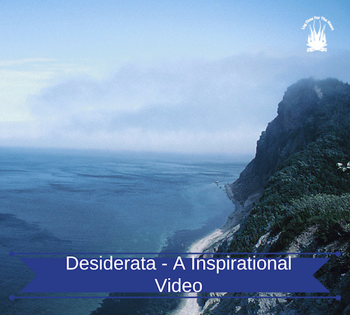 Desiderata Poem - A Inspirational Video For These Changing Times