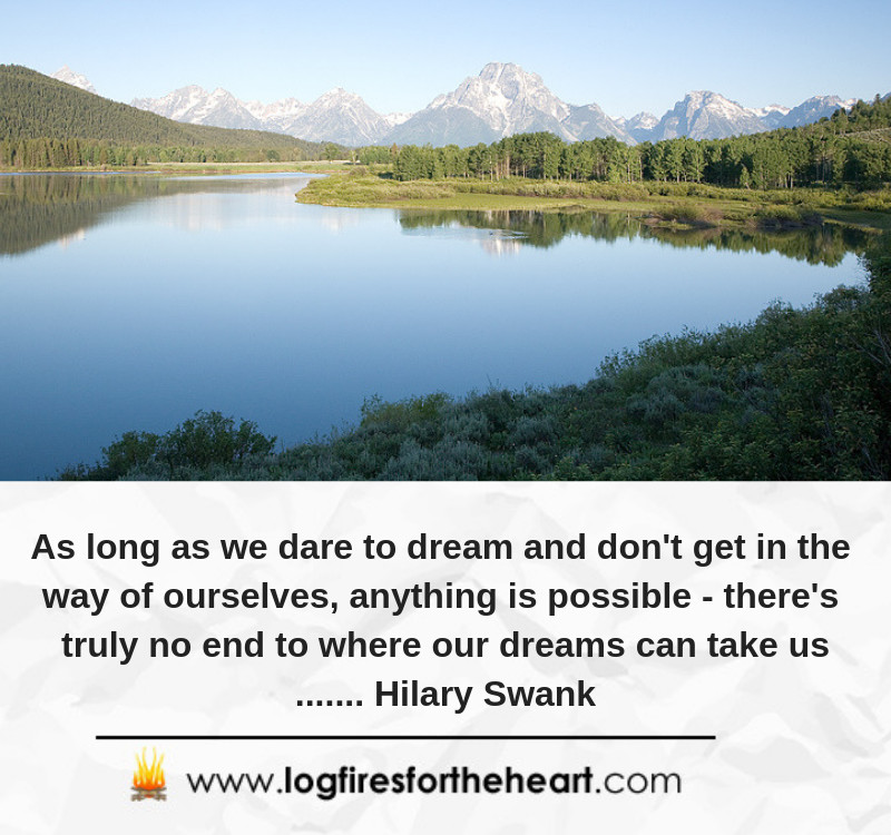 As long as we dare to dream and don't get in the way of ourselves, anything is possible - there's truly no end to where our dreams can take us.......Hilary Swank