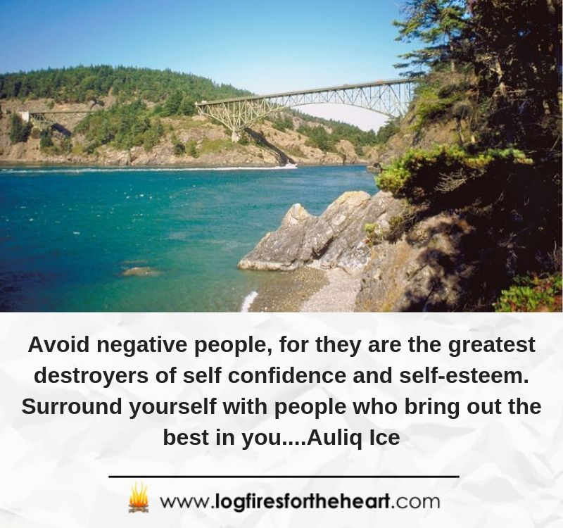 Avoid negative people, for they are the greatest destroyers of self confidence and self-esteem. Surround yourself with people who bring out the best in you....Auliq Ice
