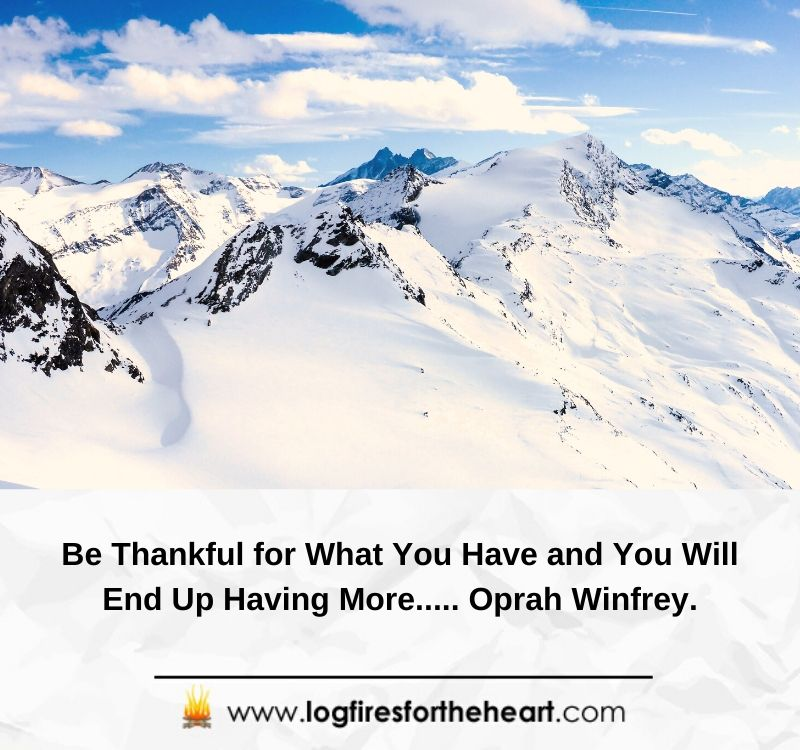 Be Thankful for What You Have and You Will End Up Having More..... Oprah Winfrey