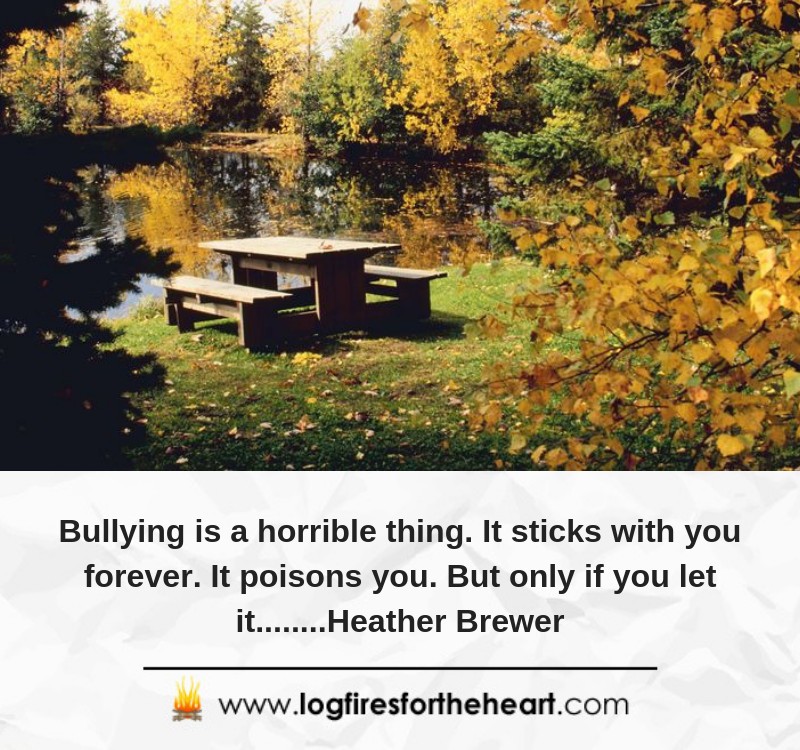 Bullying is a horrible thing. It sticks with you forever. It poisons you. But only if you let it........... Heather Brewer