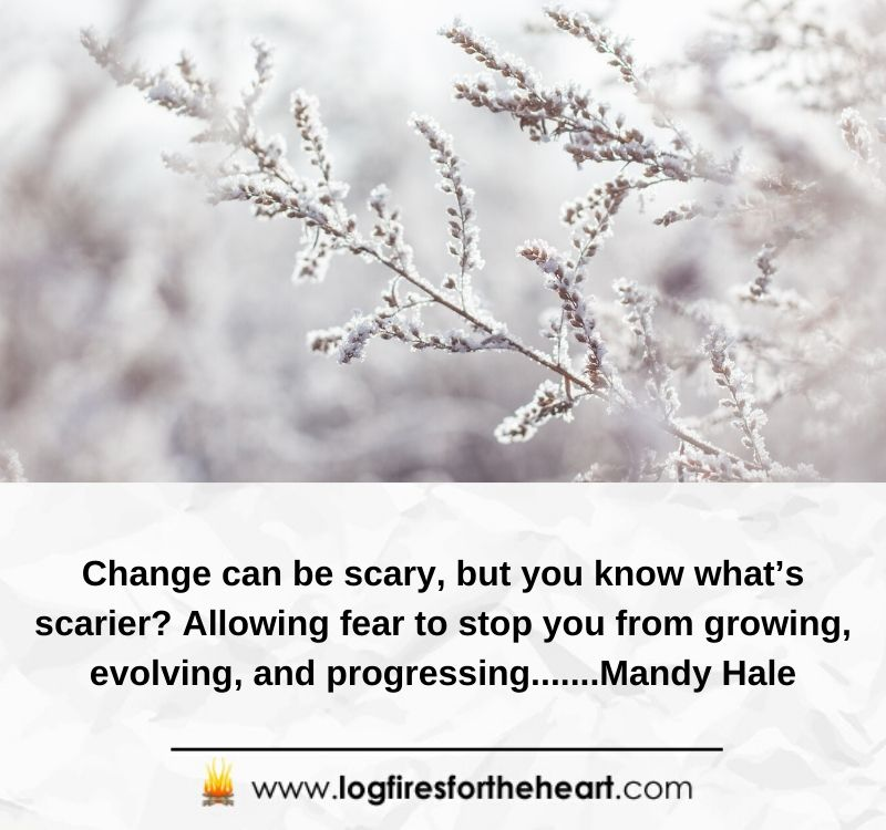Change can be scary, but you know what's scarier? Allowing fear to stop you from growing, evolving, and progressing.......Mandy Hale