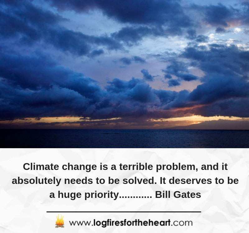 Climate change is a terrible problem, and it absolutely needs to be solved. It deserves to be a huge priority............ Bill Gates