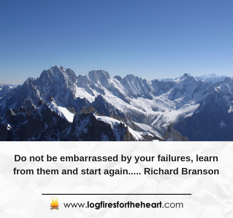 Do not be embarrassed by your failures, learn from them and start again..... Richard Branson