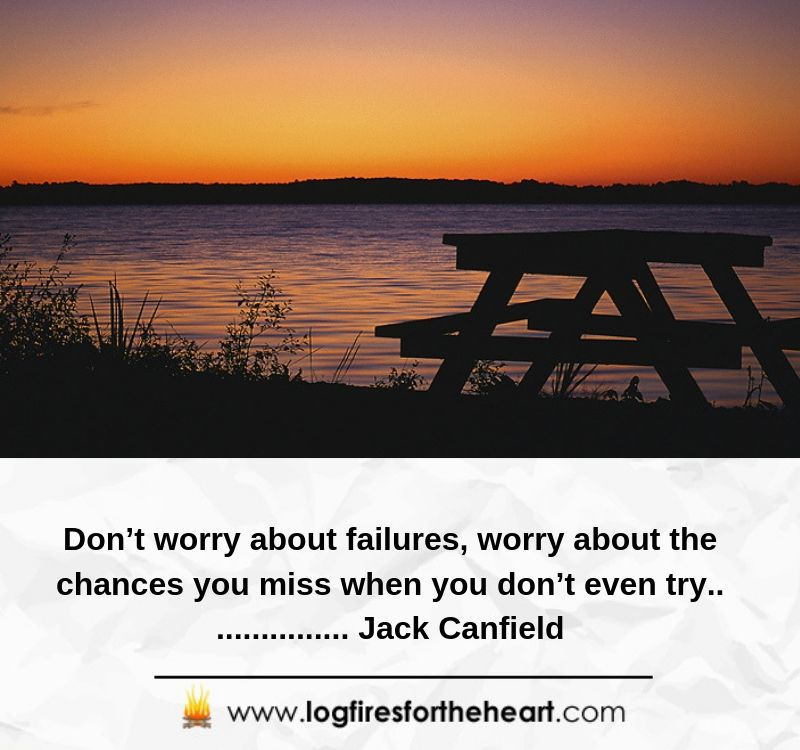 Don't worry about failures, worry about the chances you miss when you don't even try................. Jack Canfield