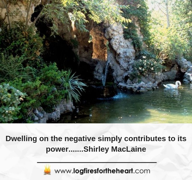 Dwelling on the negative simply contributes to its power.......Shirley MacLaine