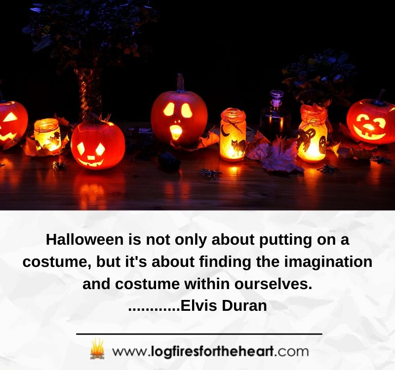 Halloween is not only about putting on a costume, but it's about finding the imagination and costume within ourselves.............Elvis Duran