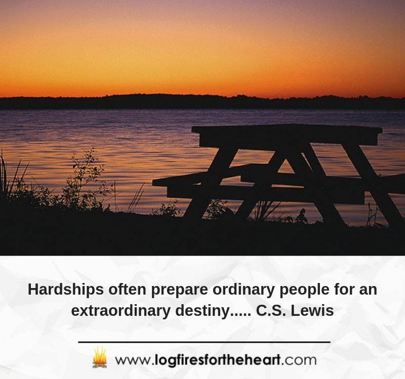 Hardships often prepare ordinary people for an extraordinary destiny..... C.S. Lewis