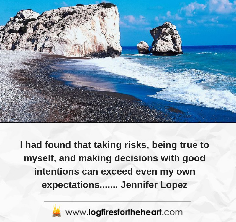 I had found that taking risks, being true to myself, and making decisions with good intentions can exceed even my own expectations....... Jennifer Lopez