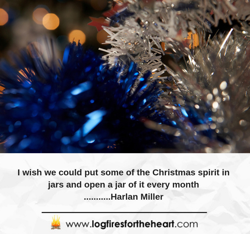 I wish we could put some of the Christmas spirit in jars and open a jar of it every month...........Harlan Miller
