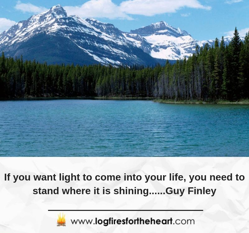 If you want light to come into your life, you need to stand where it is shining......Guy Finley