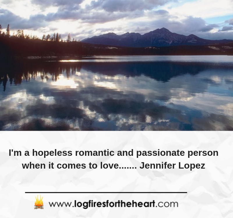 I'm a hopeless romantic and passionate person when it comes to love....... Jennifer Lopez