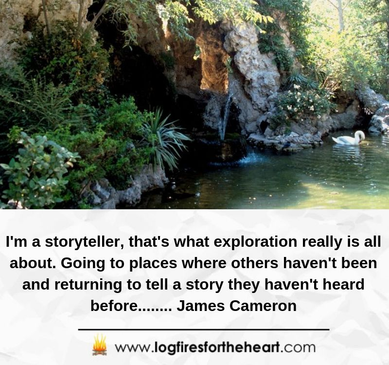 I'm a storyteller; that's what exploration really is all about. Going to places where others haven't been and returning to tell a story they haven't heard before........ James Cameron