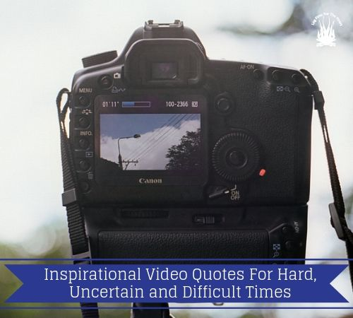 Inspirational Video Quotes For Hard, Uncertain and Difficult Times