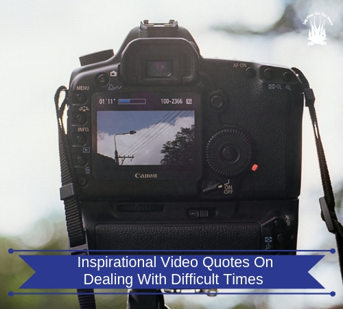 Inspirational Video Quotes On Dealing With Difficult Times
