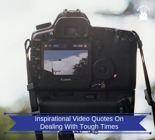 Inspirational Video Quotes On Dealing With Tough Times