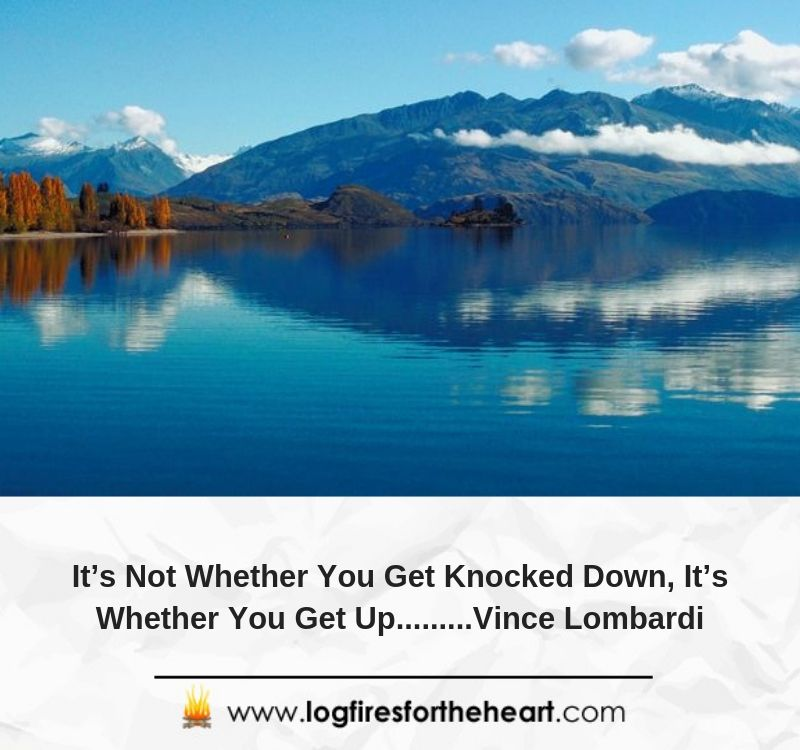 It's Not Whether You Get Knocked Down, It's Whether You Get Up.........Vince Lombardi