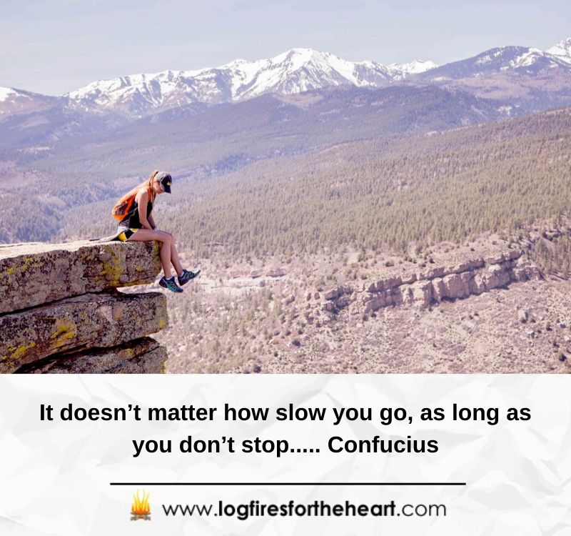 It doesn't matter how slow you go, as long as you don't stop..........Confucius