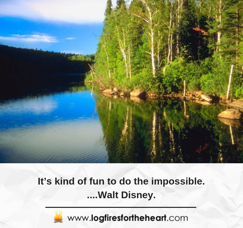 It's kind of fun to do the impossible......Walt Disney.