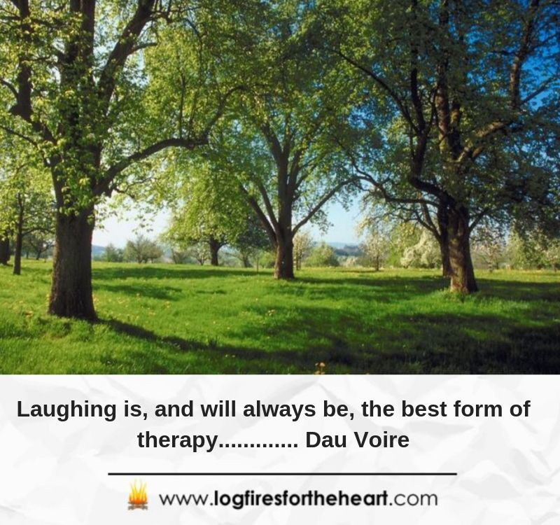Laughing is, and will always be, the best form of therapy............. Dau Voire