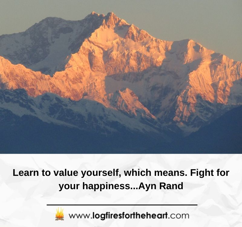 Learn to value yourself, which means. Fight for your happiness...Ayn Rand