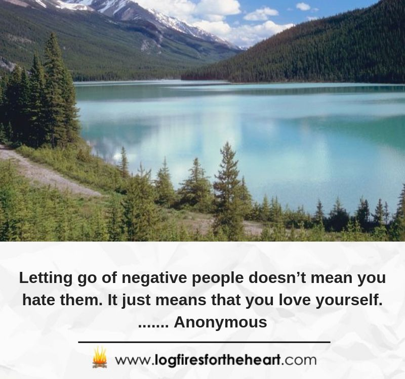 7): Letting go of negative people doesn't mean you hate them. It just means that you love yourself........ Anonymous