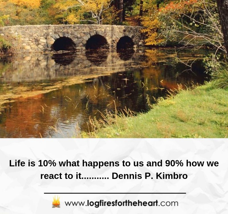 Life is 10% what happens to us and 90% how we react to it........... Dennis P. Kimbro
