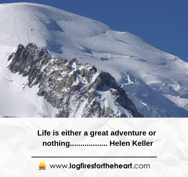 Life is either a great adventure or nothing...... Helen Keller