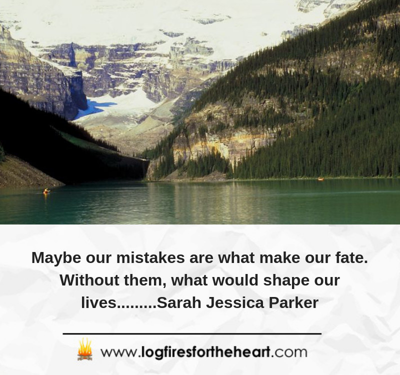 Maybe our mistakes are what make our fate. Without them, what would shape our lives.........Sarah Jessica Parker