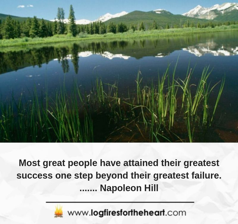 Most great people have attained their greatest success one step beyond their greatest failure........ Napoleon Hill