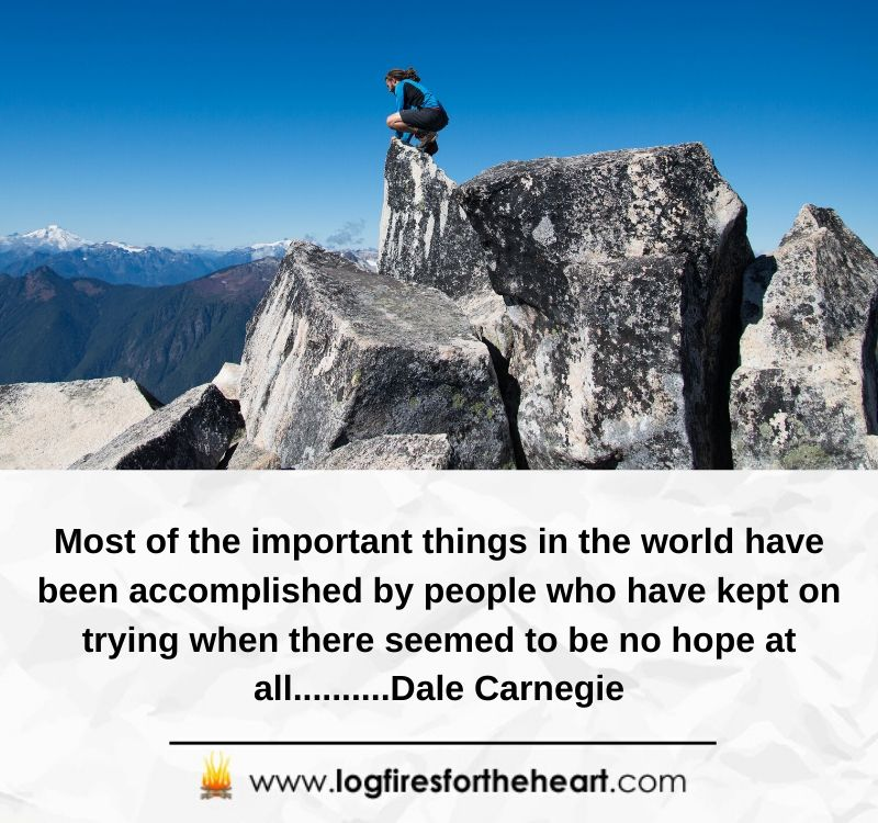 Most of the important things in the world have been accomplished by people who have kept on trying when there seemed to be no hope at all..........Dale Carnegie