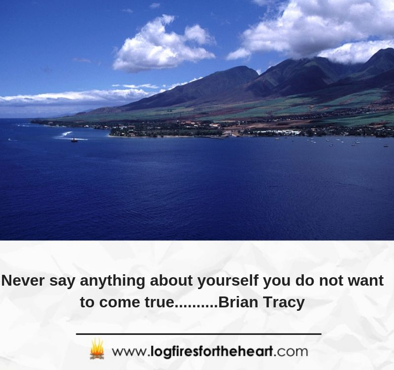 Never say anything about yourself you do not want to come true..........Brian Tracy