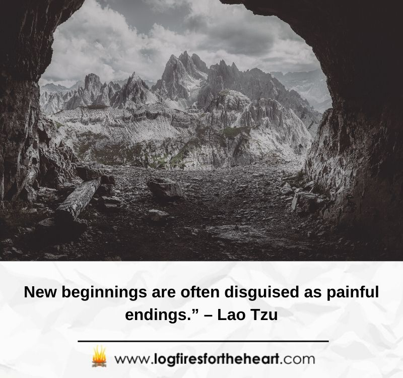 New beginnings are often disguised as painful endings....... Lao Tzu