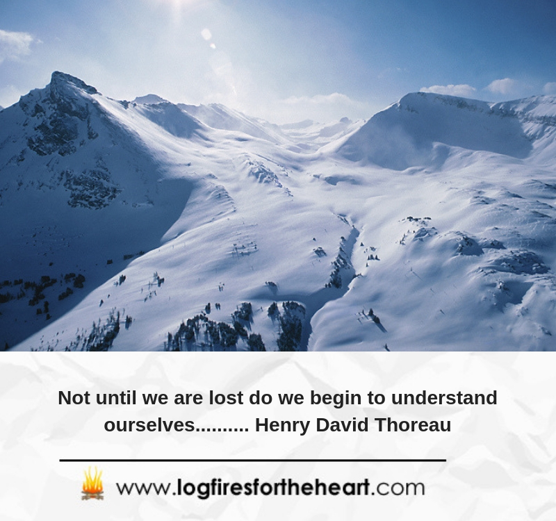 Not until we are lost do we begin to understand ourselves.......... Henry David Thoreau