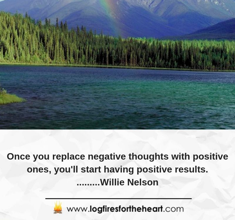 Once you replace negative thoughts with positive ones, you'll start having positive results. .........Willie Nelson