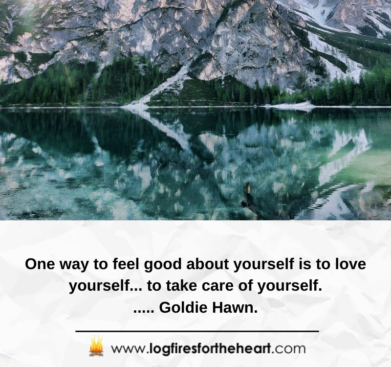 One way to feel good about yourself is to love yourself... to take care of yourself...... Goldie Hawn