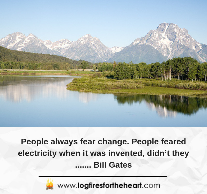 People always fear change. People feared electricity when it was invented, didn't they....... Bill Gates