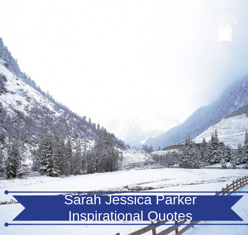 Sarah Jessica Parker Inspirational Quotes