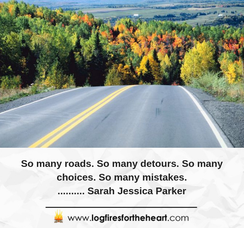So many roads. So many detours. So many choices. So many mistakes........... Sarah Jessica Parker