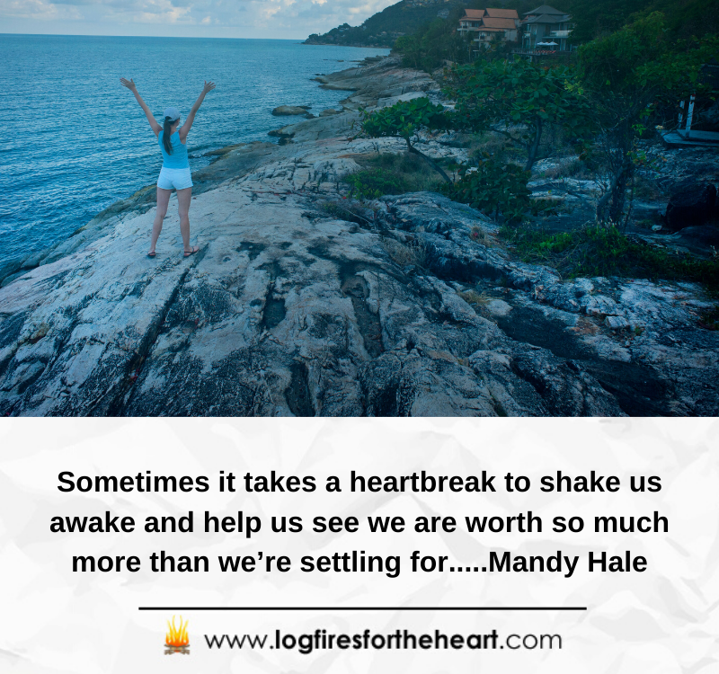 Sometimes it takes a heartbreak to shake us awake and help us see we are worth so much more than we're settling for.....Mandy Hale