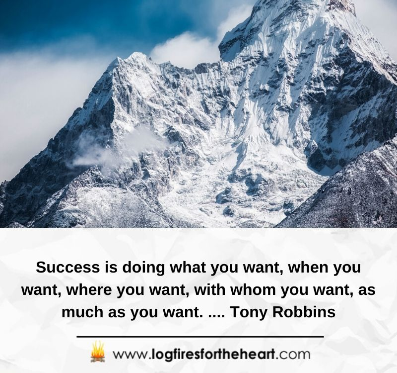 Success is doing what you want, when you want, where you want, with whom you want, as much as you want. .... Tony Robbins.