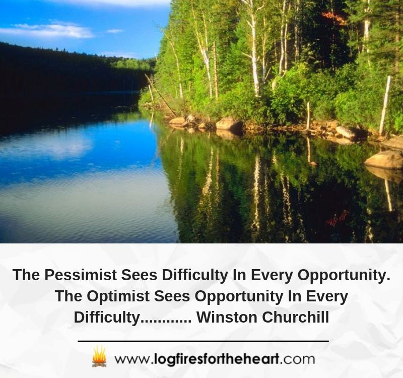 The Pessimist Sees Difficulty In Every Opportunity. The Optimist Sees Opportunity In Every Difficulty............ Winston Churchill