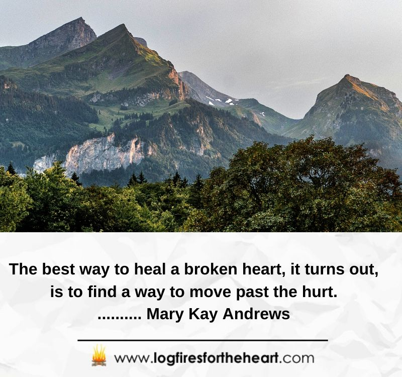 The best way to heal a broken heart, it turns out, is to find a way to move past the hurt........... Mary Kay Andrews