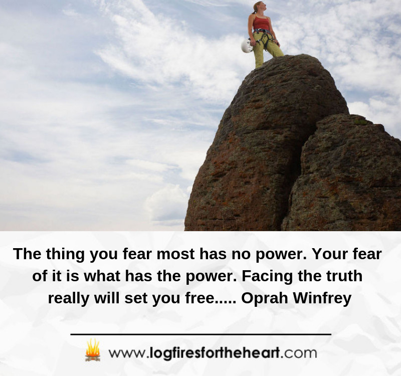 The thing you fear most has no power. Your fear of it is what has the power. Facing the truth really will set you free..... Oprah Winfrey