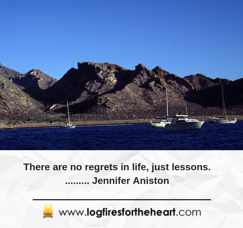 There are no regrets in life, just lessons. Jennifer Aniston