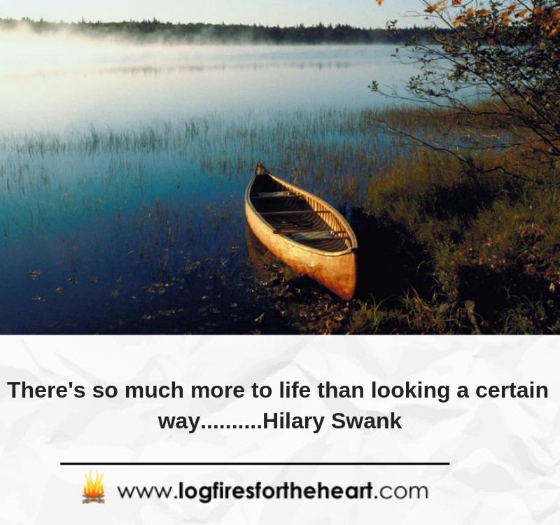 There's so much more to life than looking a certain way..........Hilary Swank
