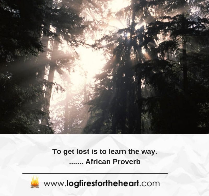 To get lost is to learn the way........ African Proverb