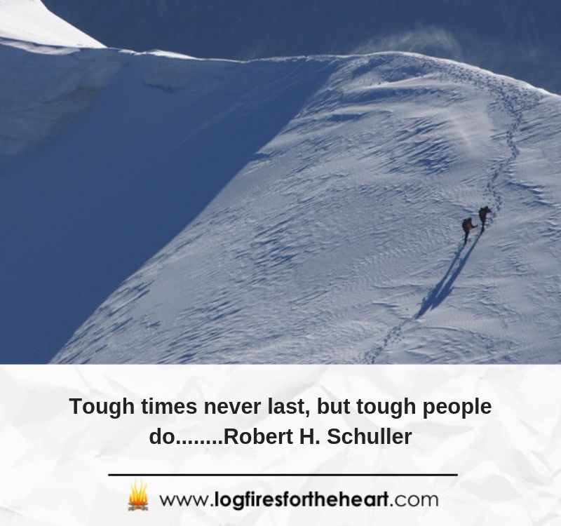 Tough times never last, but tough people do........Robert H. Schuller
