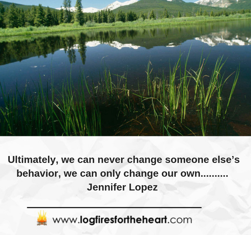 Ultimately, we can never change someone else's behavior—we can only change our own.......... Jennifer Lopez